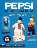 Pepsi Memorabilia...Then and Now : An Unauthorised Handbook and Price Guide - Phillip Dillmann