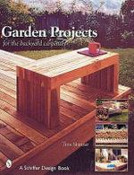 Garden Projects for the Backyard Carpenter : Schiffer Design Books - Tina Skinner