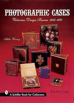 Photographic Cases : Victorian Design Sources 1840-1870 - Adele Kenny