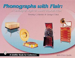 Phonographs with Flair : A Century of Style in Sound Reproduction - Timothy C. Fabrizio