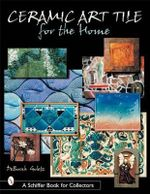 Ceramic Art Tile for the Home : Schiffer Book for Collectors (Hardcover) - Deborah Goletz
