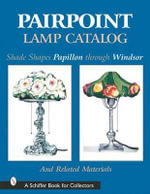 Pairpoint Lamp Catalog : Shade Shapes Papillon Through Windsor and Related Material - Judith M. Downey