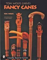 Tom Wolfe Carves Fancy Canes - Tom Wolfe