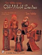 Tom Wolfe Carves Old-world Santas : Schiffer Book for Carvers - Tom Wolfe