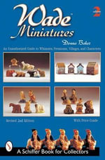 Wade Miniatures : An Unauthorized Guide to Whimsies, Premiums, Villages and Characters - Donna S. Baker