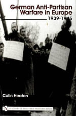 German Anti-partisan Warfare in Europe : 1939-1945 - Colin Heaton