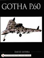 Gotha P.60 : Schiffer Military History Book - David Myhra
