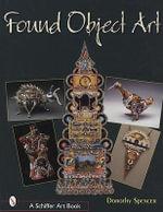 Found Object Art : Schiffer Art Books - Dorothy Spencer