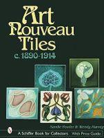 Art Nouveau Tiles, C.1890-1914 : Schiffer Book for Collectors - Sandie Fowler