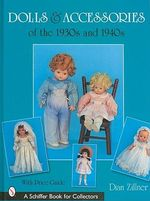 Dolls and Accessories of the 1930s and 1940s : Schiffer Book for Collectors (Hardcover) - Dian Zillner