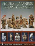Figural Japanese Export Ceramics : Schiffer Book for Collectors - Nancy Schiffer