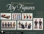 Britain's Civilian Toy Figures : Schiffer Book for Collectors (Hardcover) - Norman Joplin