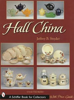 Hall China : Schiffer Book for Collectors (Hardcover) - Jeffrey B. Snyder