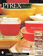 Pyrex : The Unauthorized Collector's Guide - Barbara Mauzy