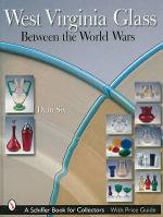 West Virginia Glass Between the World Wars - Dean Six