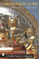 Depression Glass Collections and Reflections : A Guide with Values - Doris Yeske