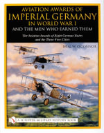 Aviation Awards of Imperial Germany in World War I and the Men Who Earned Them : The Aviation Awards of Eight German States and the Three Free Cities Volume VII - Neal W. O'Connor