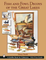 Fish and Fowl Decoys of the Great Lakes : Schiffer Book for Collectors (Hardcover) - Donna Tonelli