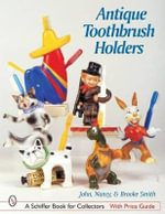 Antique Toothbrush Holders : Schiffer Book for Collectors (Hardcover) - John Smith