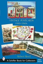 Greetings from Ohio : Vintage Postcards 1900-1960s - Robert Reed