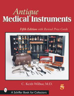 Antique Medical Instruments : Schiffer Book for Collectors (Paperback) - C.Keith Wilbur