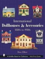 International Dollhouses and Accessories : 1880s to 1980s - Dian Zillner
