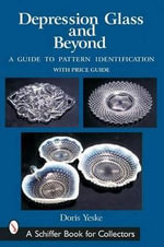 Depression Glass and Beyond : A Guide to Pattern Identification - Doris Yeske
