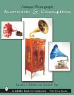 Antique Phonograph Accessories and Contraptions - Timothy C. Fabrizio