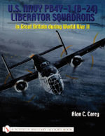 U.S. Navy PB4Y-1 (B-24) Liberator Squadrons : In Great Britain During World War II - Alan C. Carey