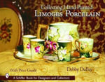 Collecting Hand Painted Limoges Porcelain : Boxes to Vases - Debby DuBay