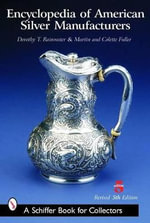 Encyclopedia of American Silver Manufacturers : Schiffer Book for Collectors (Hardcover) - Dorothy T. Rainwater