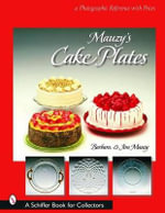 Mauzy's Cake Plates : A Photographic Reference with Prices - Jim Mauzy