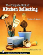 Complete Book of Kitchen Collecting - Barbara Mauzy