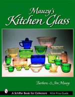 Mauzy's Kitchen Glass : a Photographic Reference With Prices - Barbara Mauzy