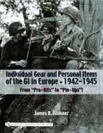 Individual Gear and Personal Items of the Gi In Europe, 1942-1945 :  1942-1945 - James B. Klockner