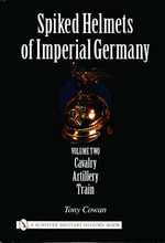 Spiked Helmets of Imperial Germany : Vol. 2 - Tony Cowan