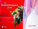 The Bridal Bouquet Book - Ginny Parfitt