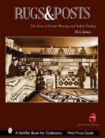 Rugs and Posts : The Story of Navajo Weaving and the Role of the Indian Trader - H.L. James