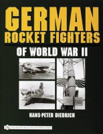 German Rocket Fighters of World War II - Hans-Peter Diedrich