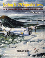 Boeing B-29 Superfortress : The Ultimate Look: from Drawing Board to VJ-Day - William Wolf