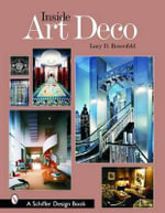 Inside Art Deco : A Pictorial Tour of Deco Interiors from Their Origins to Today - Lucy D. Rosenfeld