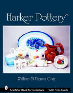 Harker Pottery : a Collector's Compendium from Rockingham and Yellowware to Modern - Barry Gray