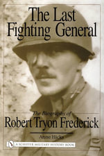 The Last Fighting General : The Biography of Robert Tryon Frederick - Anne Hicks
