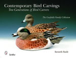 Contemporary Bird Carvings : Two Generations of Bird Carvers - Kenneth Basile