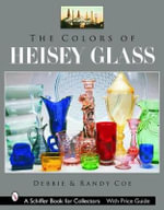 Colors of Heisey Glass : Schiffer Book for Collectors (Hardcover) - Debbie Coe