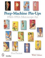 Peep-machine Pin-ups : 1940's-1950's Mutoscope Art - Donald Preziosi