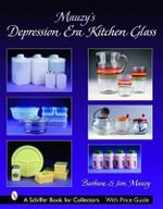 Mauzy's Depression Era Kitchen Glass : Schiffer Book for Collectors (Paperback) - Barbara Mauzy