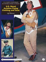 U.S. Navy Uniforms in World War II Series : U.S. Naval Aviation Flying Clothing and Gear - Jeff Warner