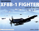 The Boeing XF8B-1 Fighter : Last of the Line - Jared A. Zichek