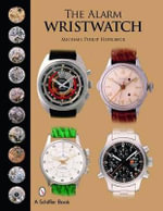 The Alarm Wristwatch : The History of an Undervalued Feature - Michael Philip Horlbeck
